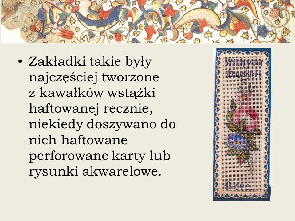 Zakładki takie były najczęściej tworzone z kawałków wstążki haftowanej ręcznie, niekiedy doszywano do nich haftowane perforowane karty lub rysunki akw