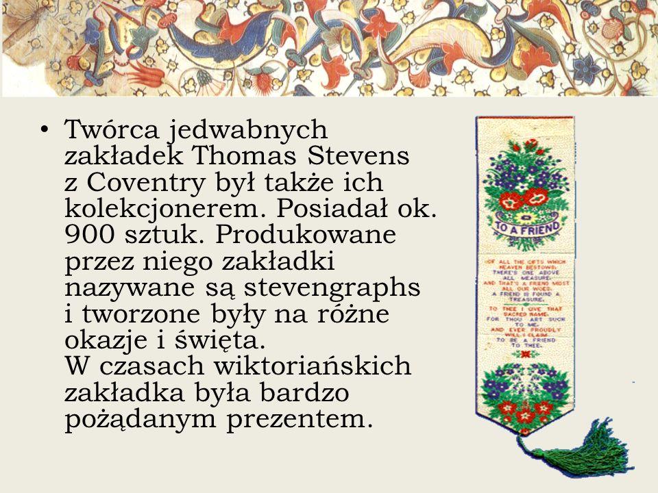 Twórca jedwabnych zakładek Thomas Stevens z Coventry był także ich kolekcjonerem. Posiadał ok. 900 sztuk. Produkowane przez niego zakładki nazywane są