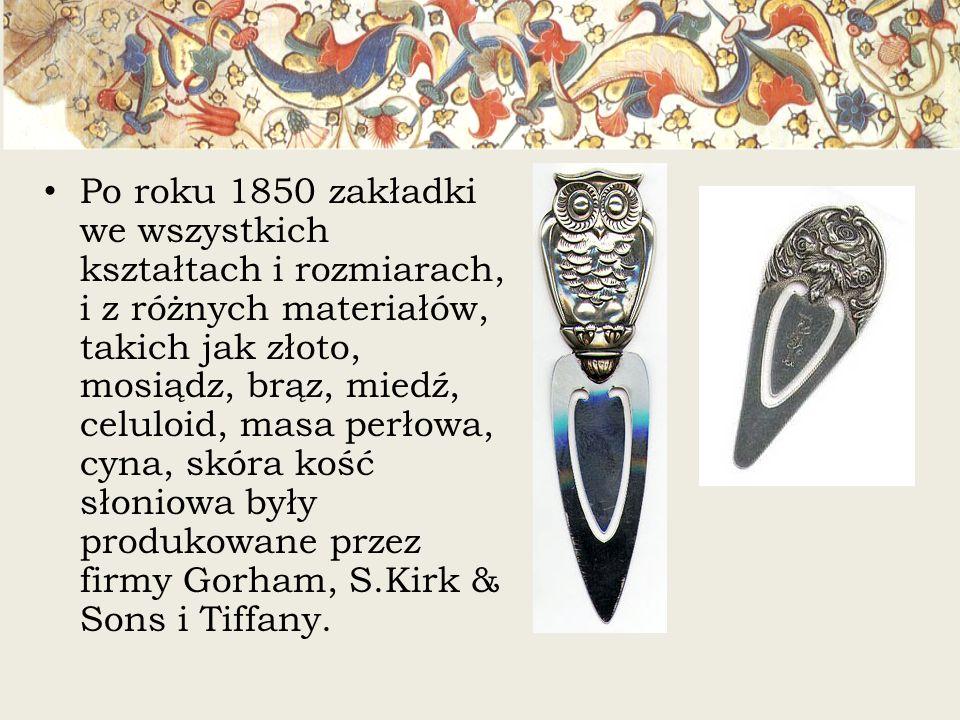 Po roku 1850 zakładki we wszystkich kształtach i rozmiarach, i z różnych materiałów, takich jak złoto, mosiądz, brąz, miedź, celuloid, masa perłowa, c