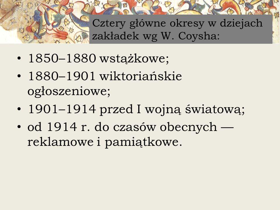 1850–1880 wstążkowe; 1880–1901 wiktoriańskie ogłoszeniowe; 1901–1914 przed I wojną światową; od 1914 r. do czasów obecnych reklamowe i pamiątkowe. Czt