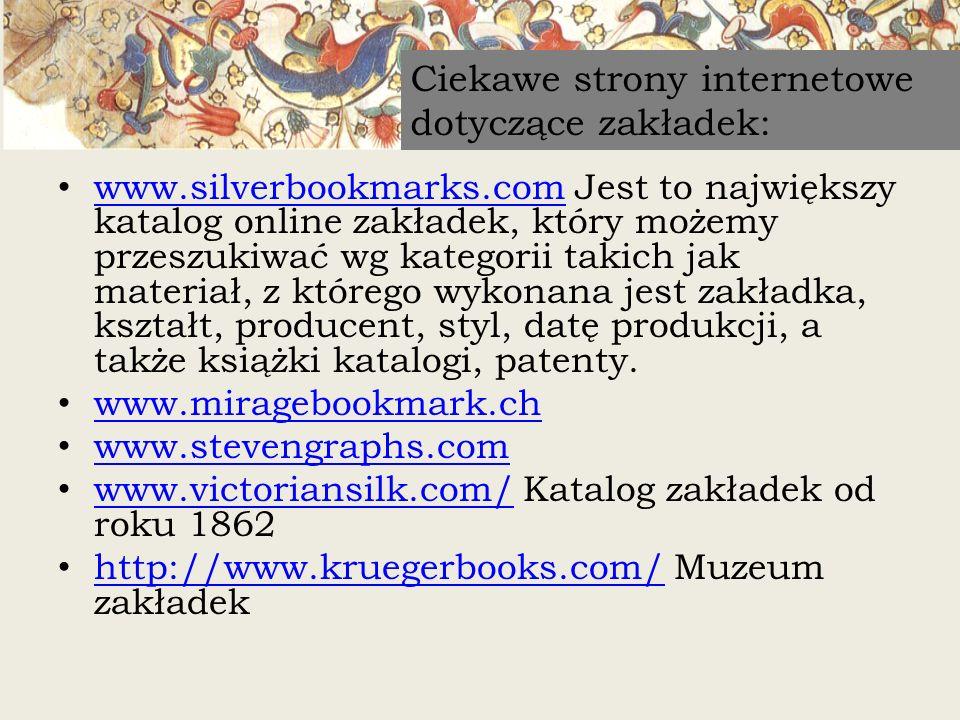www.silverbookmarks.com Jest to największy katalog online zakładek, który możemy przeszukiwać wg kategorii takich jak materiał, z którego wykonana jes