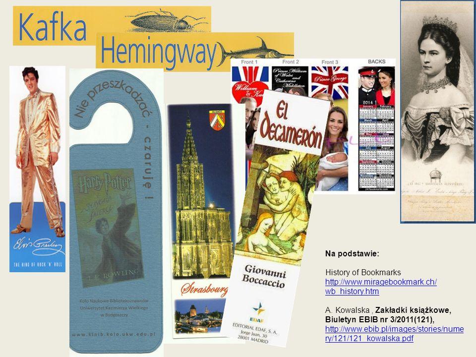 Na podstawie: History of Bookmarks http://www.miragebookmark.ch/ wb_history.htm A. Kowalska, Zakładki książkowe, Biuletyn EBIB nr 3/2011(121), http://