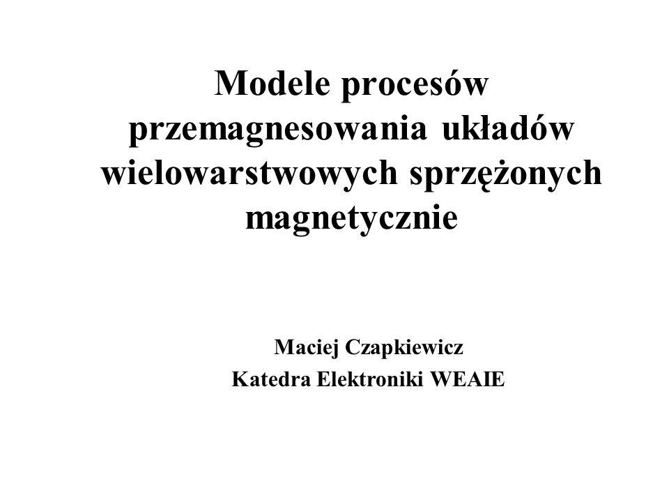 Maciej Czapkiewicz Katedra Elektroniki WEAIE Modele procesów przemagnesowania układów wielowarstwowych sprzężonych magnetycznie