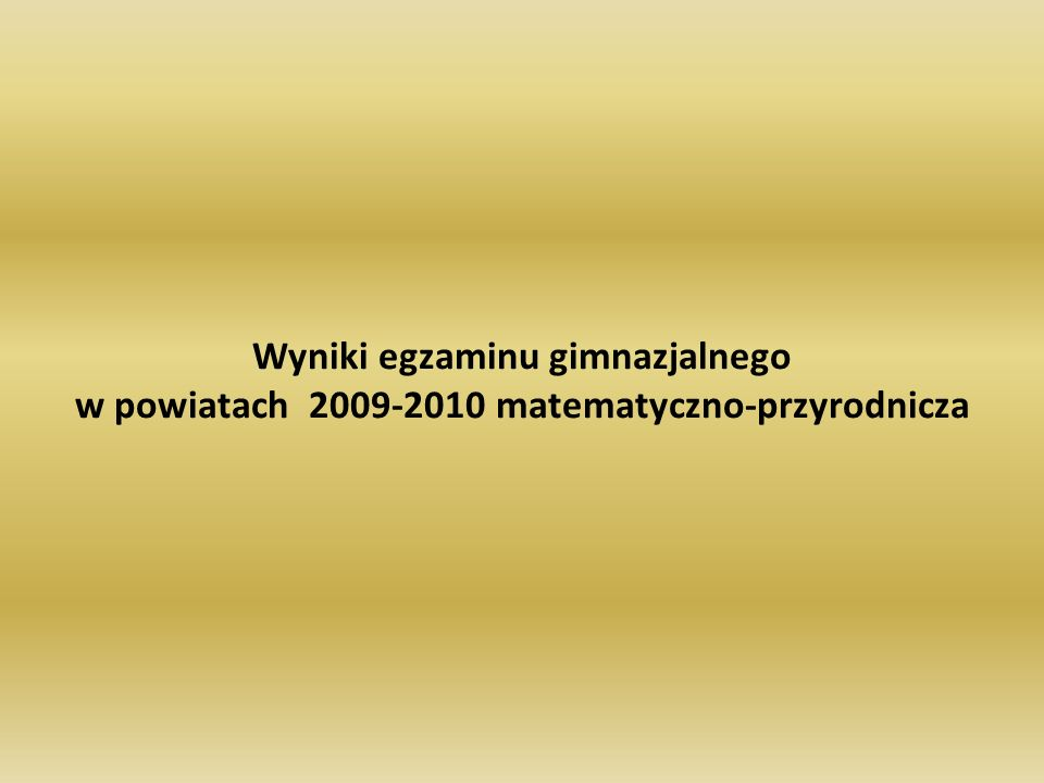 Wyniki egzaminu gimnazjalnego w powiatach 2009-2010 matematyczno-przyrodnicza