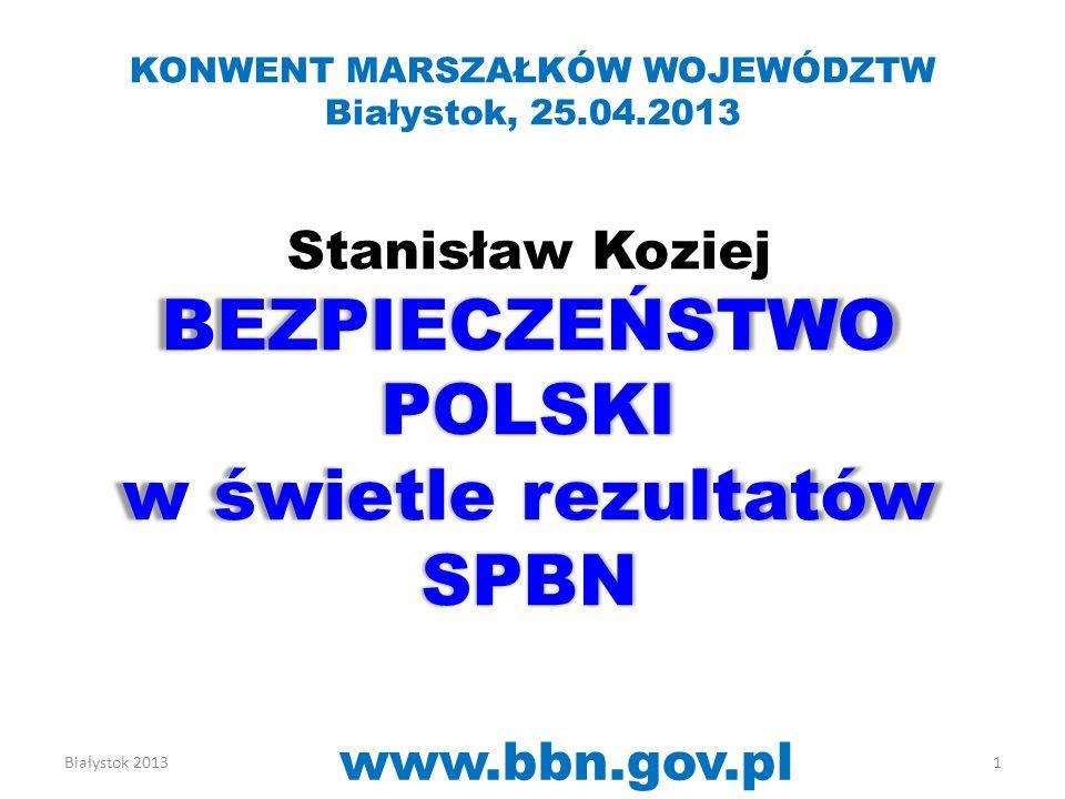 Białystok 2013 www.bbn.gov.pl 1 Stanisław Koziej BEZPIECZEŃSTWO POLSKI w świetle rezultatów SPBN KONWENT MARSZAŁKÓW WOJEWÓDZTW Białystok, 25.04.2013