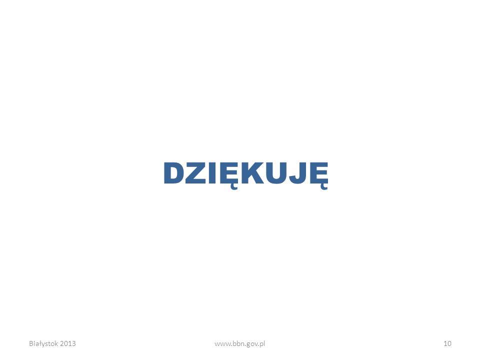 DZIĘKUJĘ Białystok 2013www.bbn.gov.pl10