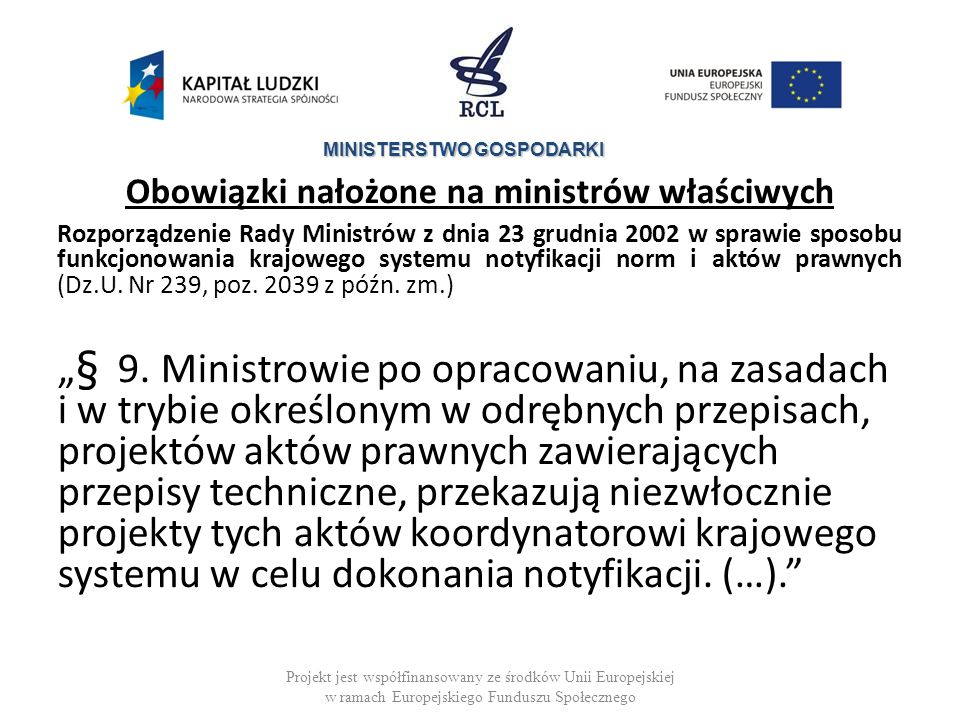 MINISTERSTWO GOSPODARKI Obowiązki nałożone na ministrów właściwych Rozporządzenie Rady Ministrów z dnia 23 grudnia 2002 w sprawie sposobu funkcjonowania krajowego systemu notyfikacji norm i aktów prawnych (Dz.U.