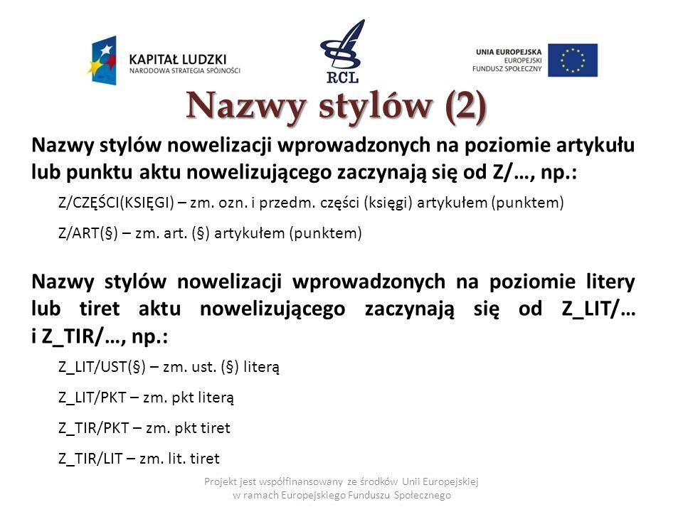 Nazwy stylów (2) Nazwy stylów nowelizacji wprowadzonych na poziomie artykułu lub punktu aktu nowelizującego zaczynają się od Z/…, np.: Z/CZĘŚCI(KSIĘGI) – zm.