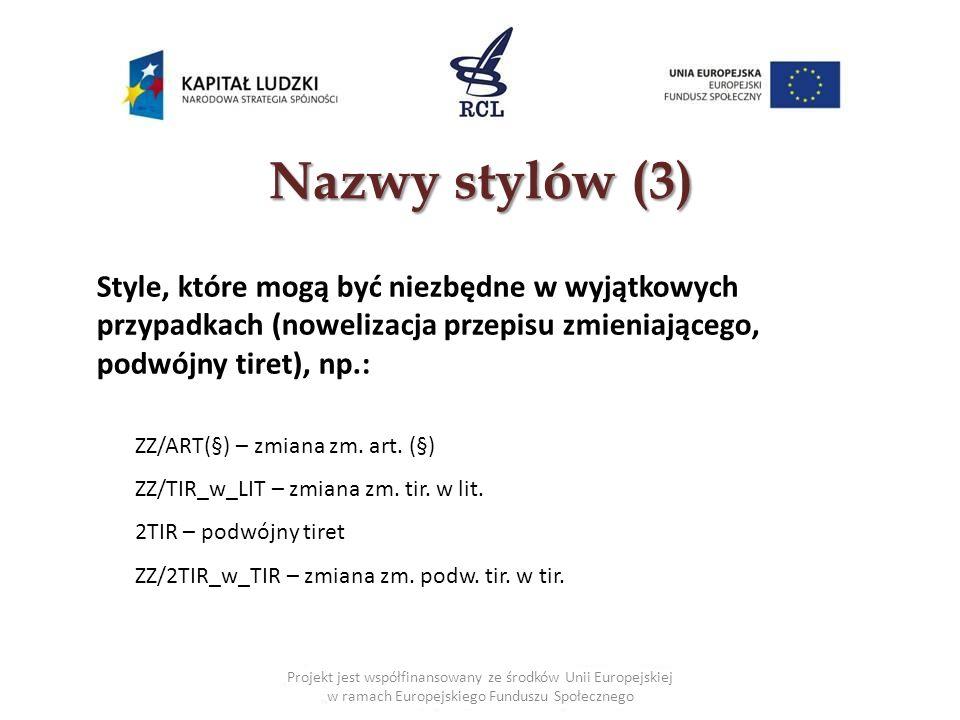 Nazwystylów (3) Nazwy stylów (3) Style, które mogą być niezbędne w wyjątkowych przypadkach (nowelizacja przepisu zmieniającego, podwójny tiret), np.: ZZ/ART(§) – zmiana zm.