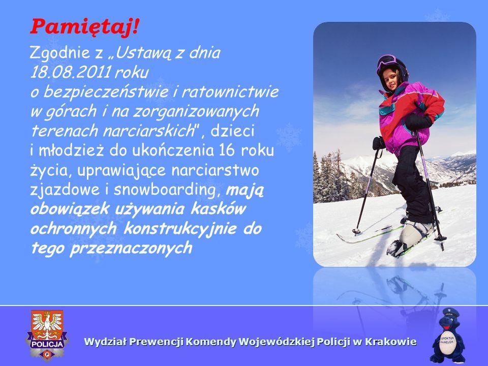 Wydział Prewencji Komendy Wojewódzkiej Policji w Krakowie Pamiętaj! Zgodnie z Ustawą z dnia 18.08.2011 roku o bezpieczeństwie i ratownictwie w górach