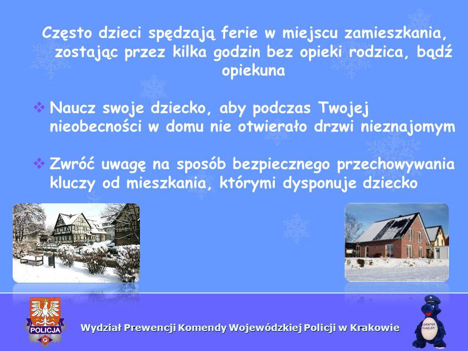 Wydział Prewencji Komendy Wojewódzkiej Policji w Krakowie Nie pokazuj swoim pociechom miejsc przechowywania wartościowych przedmiotów.