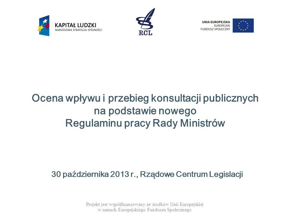 Ocena wpływu i przebieg konsultacji publicznych na podstawie nowego Regulaminu pracy Rady Ministrów Projekt jest współfinansowany ze środków Unii Euro