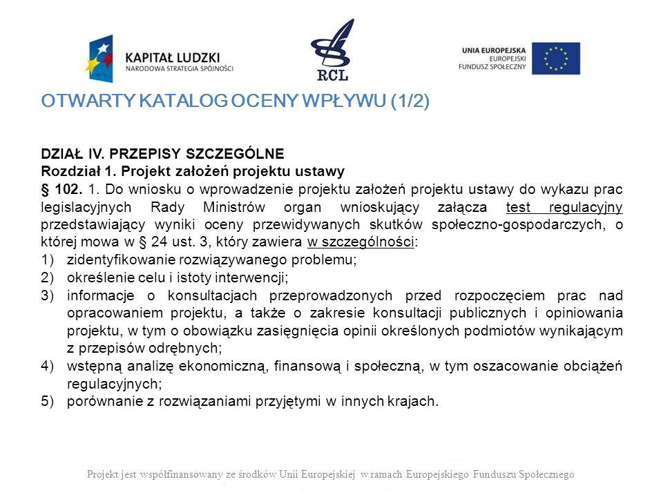 DZIAŁ IV. PRZEPISY SZCZEGÓLNE Rozdział 1. Projekt założeń projektu ustawy § 102. 1. Do wniosku o wprowadzenie projektu założeń projektu ustawy do wyka