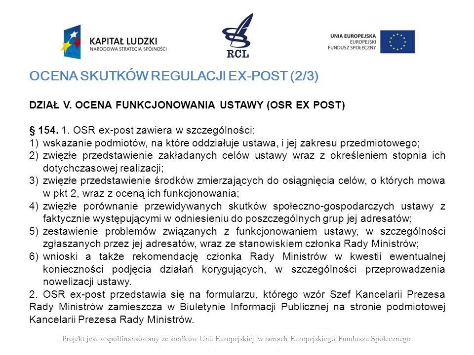 Projekt jest współfinansowany ze środków Unii Europejskiej w ramach Europejskiego Funduszu Społecznego OCENA SKUTKÓW REGULACJI EX-POST (2/3) DZIAŁ V.