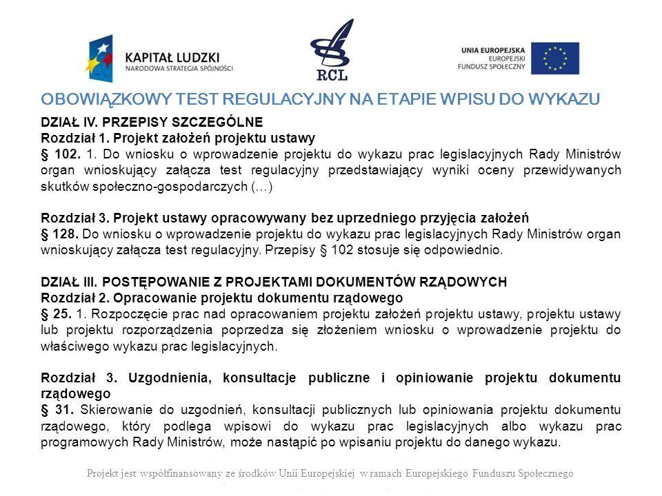 OBOWIĄZKOWY TEST REGULACYJNY NA ETAPIE WPISU DO WYKAZU DZIAŁ IV. PRZEPISY SZCZEGÓLNE Rozdział 1. Projekt założeń projektu ustawy § 102. 1. Do wniosku
