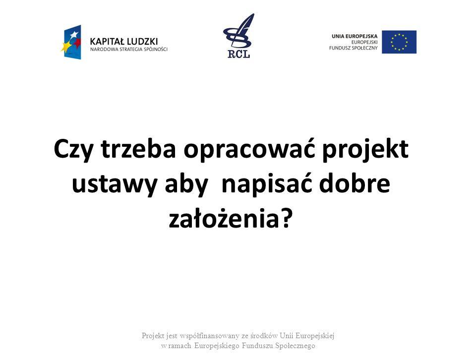 Czy trzeba opracować projekt ustawy aby napisać dobre założenia? Projekt jest współfinansowany ze środków Unii Europejskiej w ramach Europejskiego Fun
