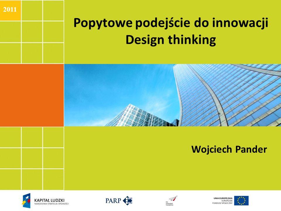 Popytowe podejście do innowacji Design thinking Wojciech Pander 2011