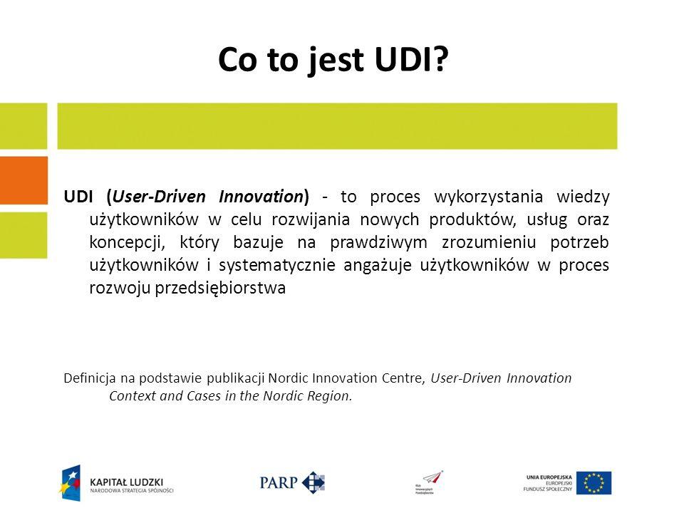 Co to jest UDI? UDI (User-Driven Innovation) - to proces wykorzystania wiedzy użytkowników w celu rozwijania nowych produktów, usług oraz koncepcji, k