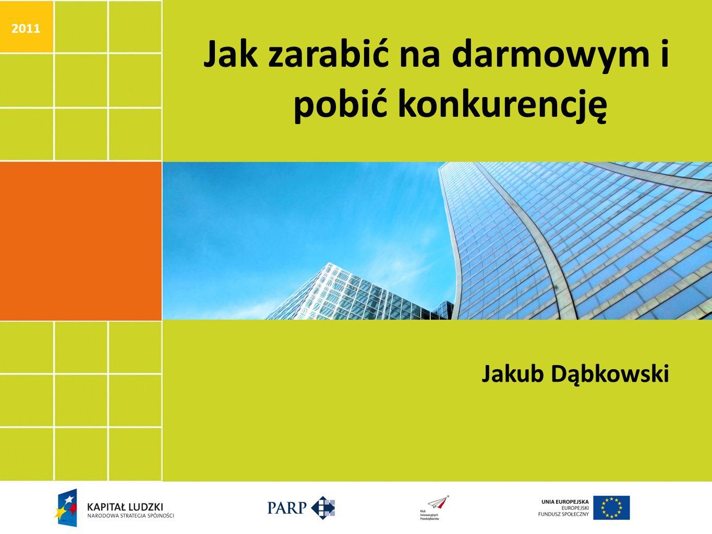 Jak zarabić na darmowym i pobić konkurencję Jakub Dąbkowski 2011