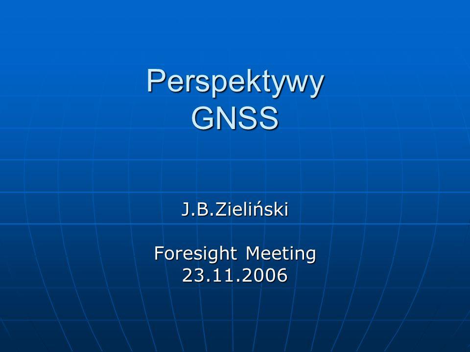 Perspektywy GNSS J.B.Zieliński Foresight Meeting 23.11.2006