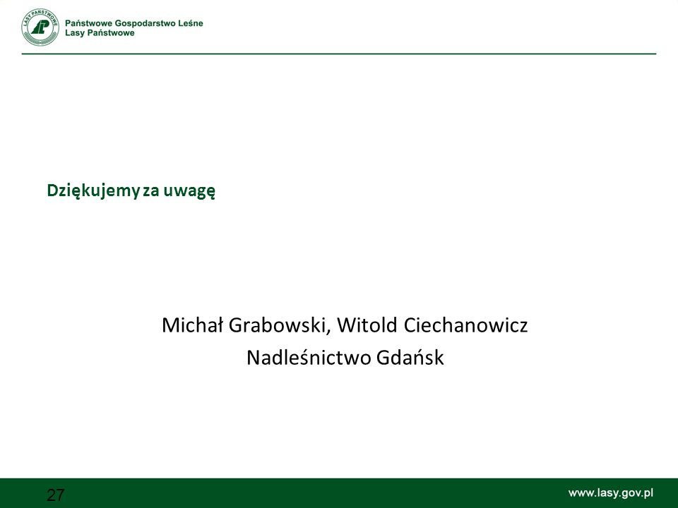 27 Dziękujemy za uwagę Michał Grabowski, Witold Ciechanowicz Nadleśnictwo Gdańsk