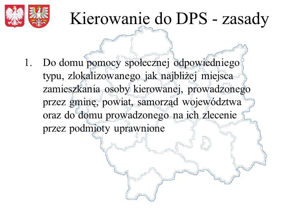 Kierowanie do DPS - zasady 1.Do domu pomocy społecznej odpowiedniego typu, zlokalizowanego jak najbliżej miejsca zamieszkania osoby kierowanej, prowad