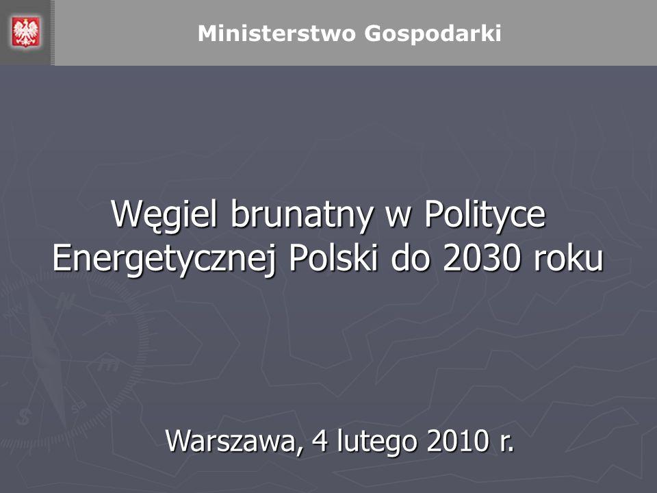 Ministerstwo Gospodarki Węgiel brunatny w Polityce Energetycznej Polski do 2030 roku Warszawa, 4 lutego 2010 r.
