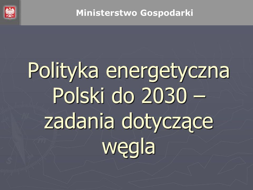 Polityka energetyczna Polski do 2030 – zadania dotyczące węgla Ministerstwo Gospodarki