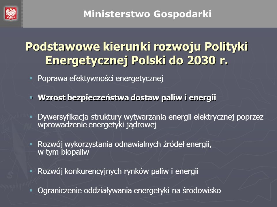 Podstawowe kierunki rozwoju Polityki Energetycznej Polski do 2030 r. Poprawa efektywności energetycznej Wzrost bezpieczeństwa dostaw paliw i energii W
