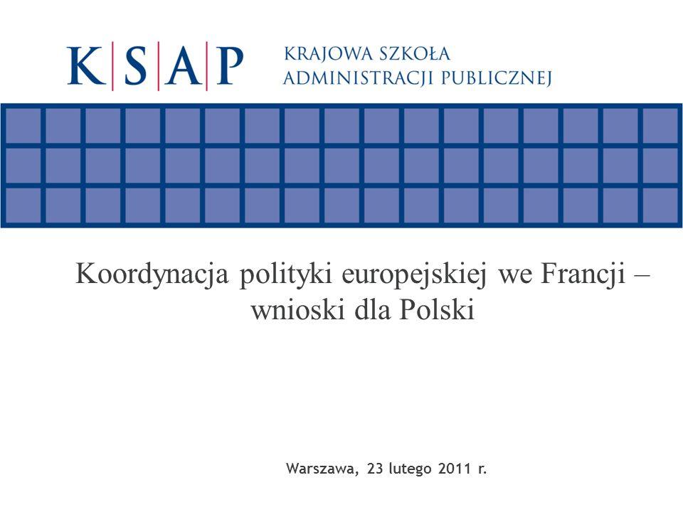 Koordynacja polityki europejskiej we Francji – wnioski dla Polski Warszawa, 23 lutego 2011 r.