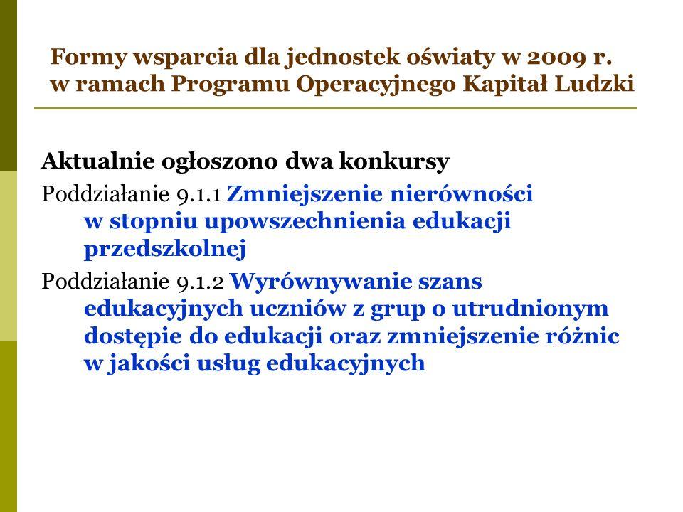 Formy wsparcia dla jednostek oświaty w 2009 r. w ramach Programu Operacyjnego Kapitał Ludzki Aktualnie ogłoszono dwa konkursy Poddziałanie 9.1.1 Zmnie