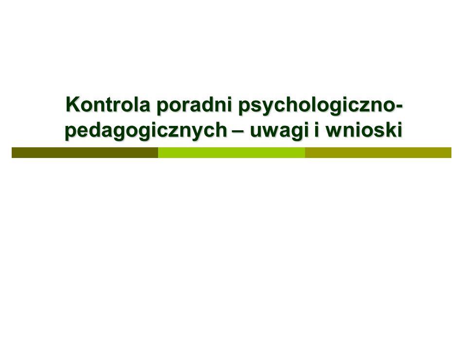 Kontrola poradni psychologiczno- pedagogicznych – uwagi i wnioski