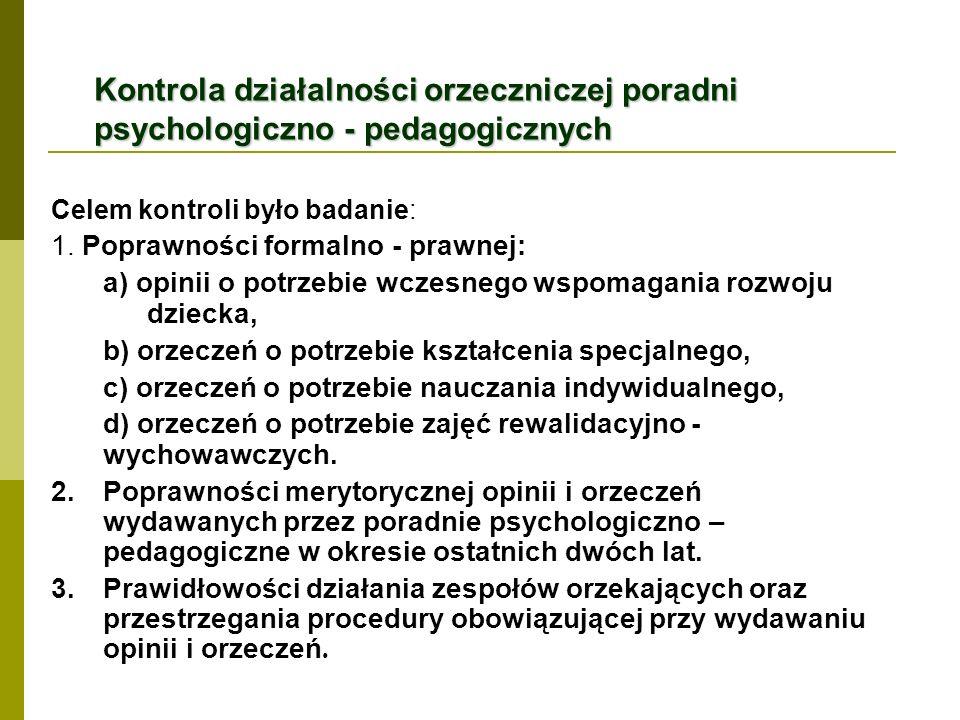 Kontrola działalności orzeczniczej poradni psychologiczno - pedagogicznych Celem kontroli było badanie: 1. Poprawności formalno - prawnej: a) opinii o