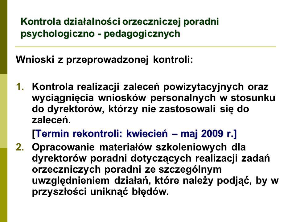 Kontrola działalności orzeczniczej poradni psychologiczno - pedagogicznych Wnioski z przeprowadzonej kontroli: 1.Kontrola realizacji zaleceń powizytac