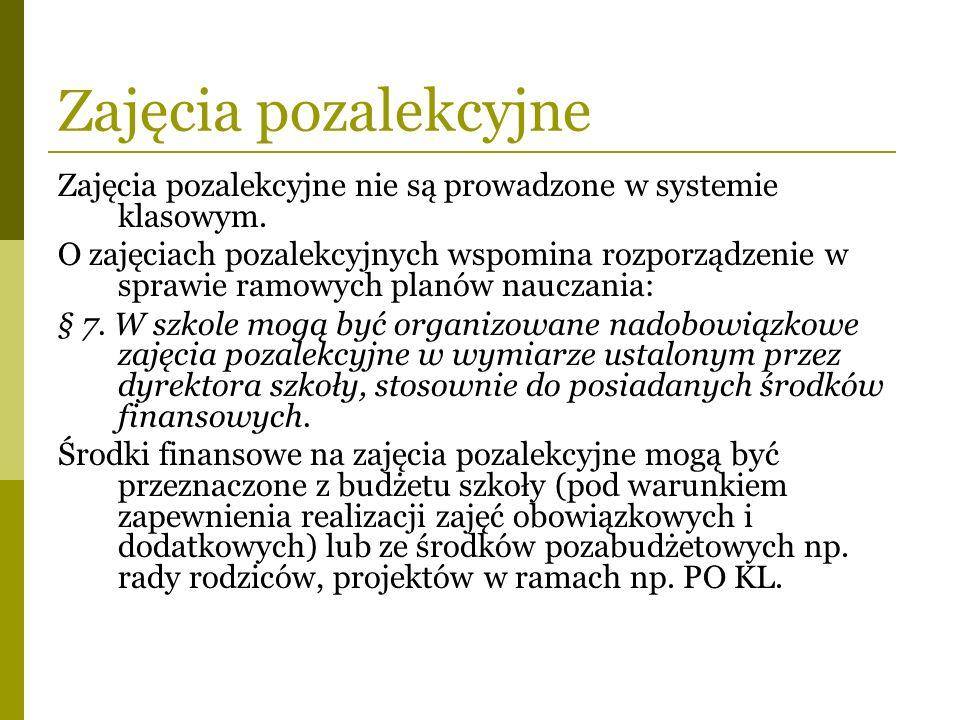 Zajęcia pozalekcyjne Zajęcia pozalekcyjne nie są prowadzone w systemie klasowym. O zajęciach pozalekcyjnych wspomina rozporządzenie w sprawie ramowych