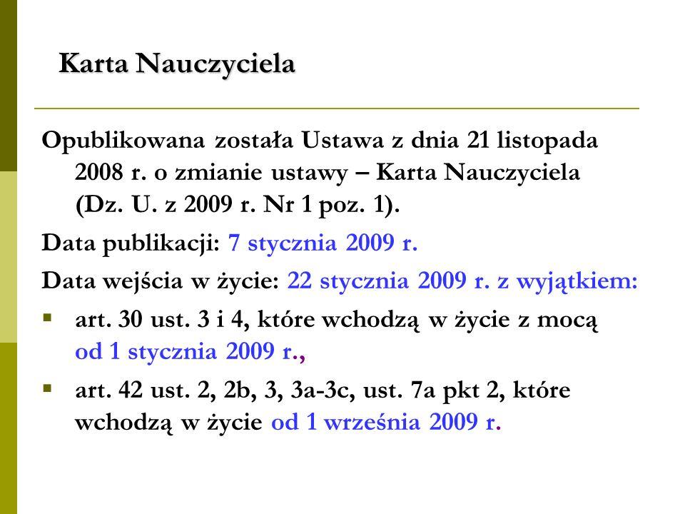 Karta Nauczyciela Opublikowana została Ustawa z dnia 21 listopada 2008 r. o zmianie ustawy – Karta Nauczyciela (Dz. U. z 2009 r. Nr 1 poz. 1). Data pu