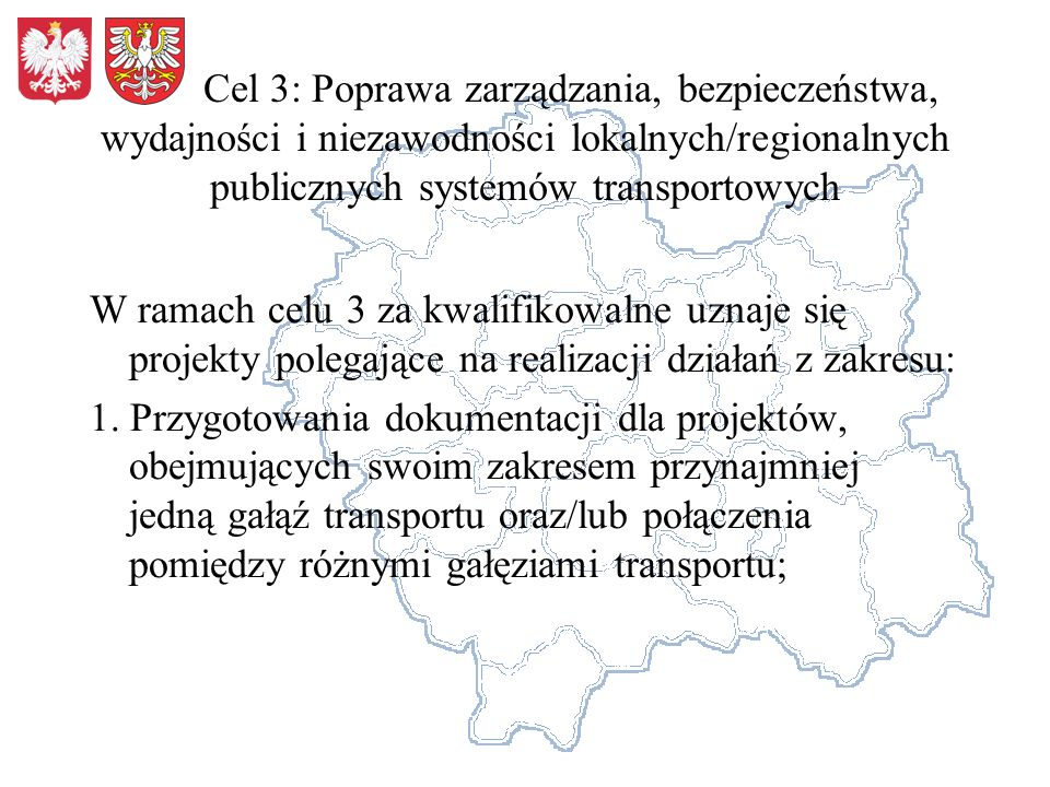 Cel 3: Poprawa zarządzania, bezpieczeństwa, wydajności i niezawodności lokalnych/regionalnych publicznych systemów transportowych W ramach celu 3 za kwalifikowalne uznaje się projekty polegające na realizacji działań z zakresu: 1.