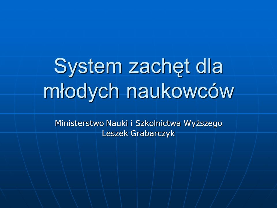 System zachęt dla młodych naukowców Ministerstwo Nauki i Szkolnictwa Wyższego Leszek Grabarczyk