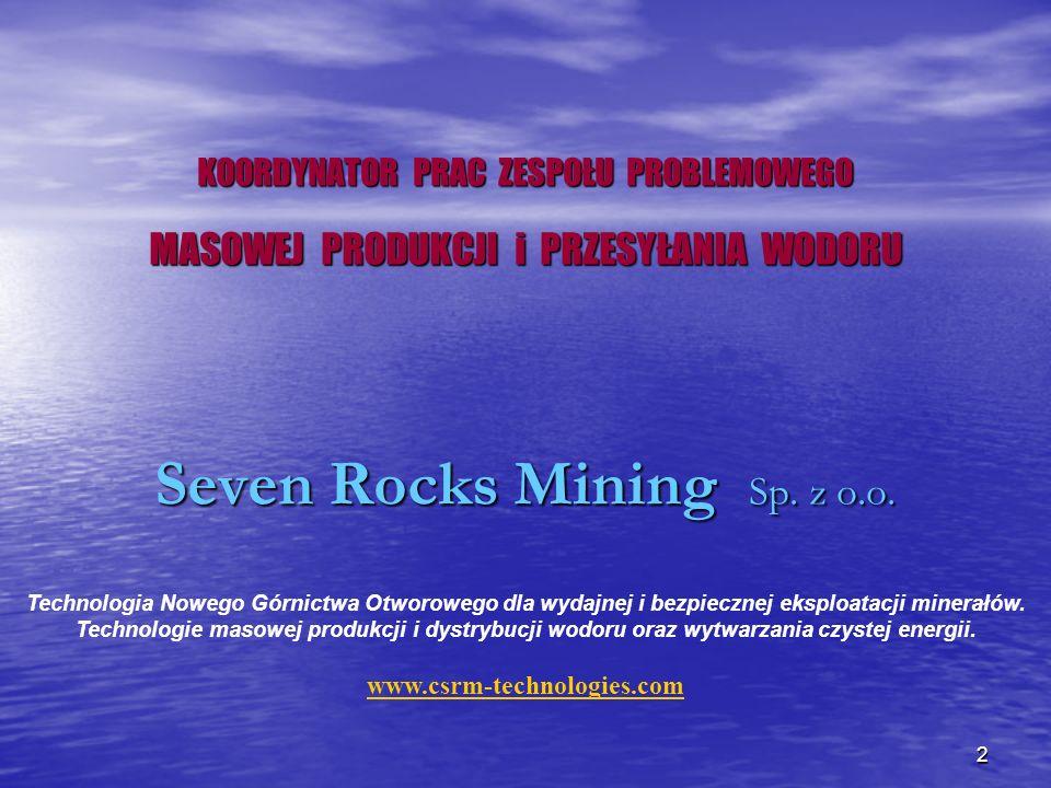 2 KOORDYNATOR PRAC ZESPOŁU PROBLEMOWEGO MASOWEJ PRODUKCJI i PRZESYŁANIA WODORU Seven Rocks Mining Sp. z o.o. Technologia Nowego Górnictwa Otworowego d