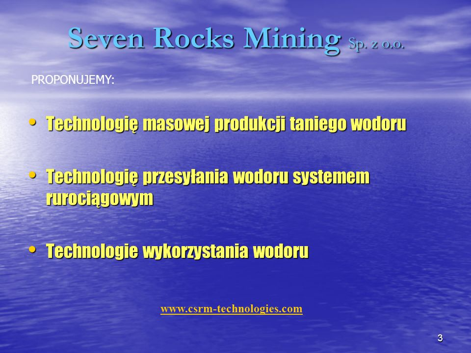 3 Seven Rocks Mining Sp. z o.o. Technologię masowej produkcji taniego wodoru Technologię masowej produkcji taniego wodoru Technologię przesyłania wodo