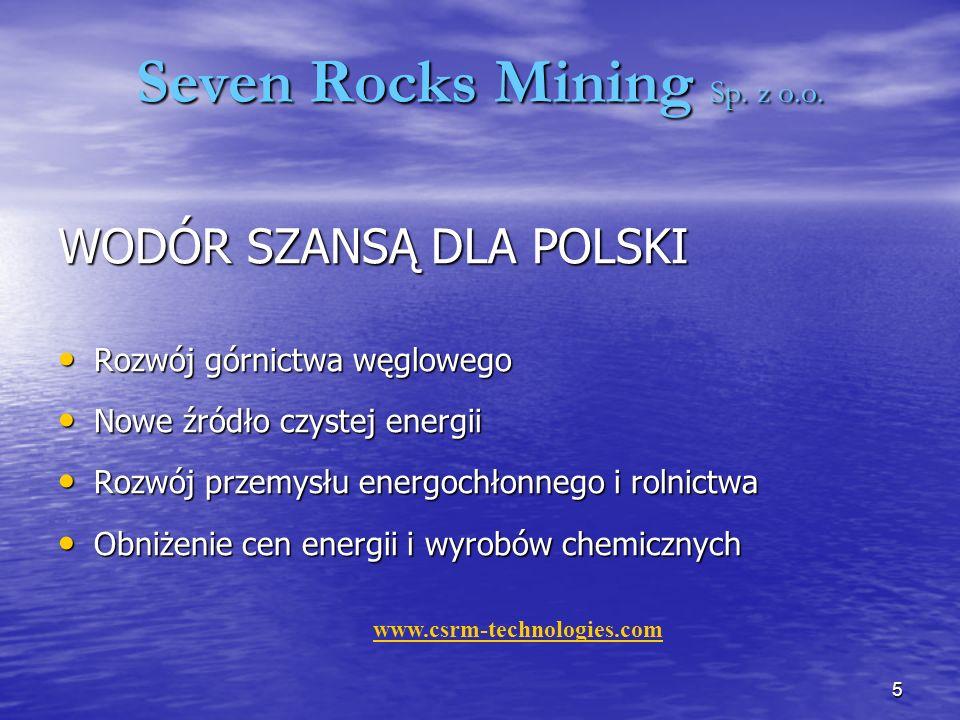 5 Seven Rocks Mining Sp. z o.o. WODÓR SZANSĄ DLA POLSKI Rozwój górnictwa węglowego Rozwój górnictwa węglowego Nowe źródło czystej energii Nowe źródło