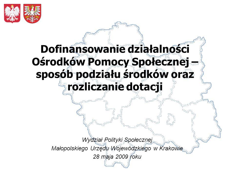 Dofinansowanie działalności Ośrodków Pomocy Społecznej – sposób podziału środków oraz rozliczanie dotacji Wydział Polityki Społecznej Małopolskiego Ur