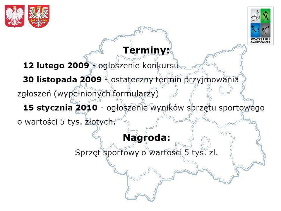 Terminy: 12 lutego 2009 - ogłoszenie konkursu 30 listopada 2009 - ostateczny termin przyjmowania zgłoszeń (wypełnionych formularzy) 15 stycznia 2010 - ogłoszenie wyników sprzętu sportowego o wartości 5 tys.