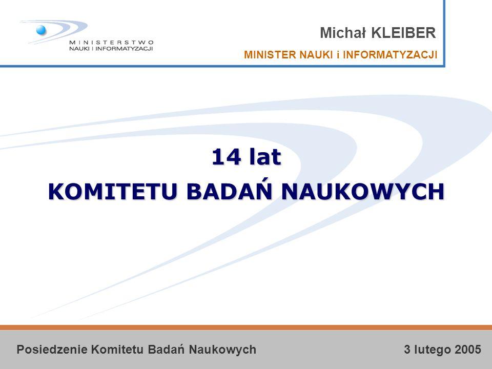 Michał KLEIBER MINISTER NAUKI i INFORMATYZACJI Posiedzenie Komitetu Badań Naukowych 3 lutego 2005 14 lat KOMITETU BADAŃ NAUKOWYCH