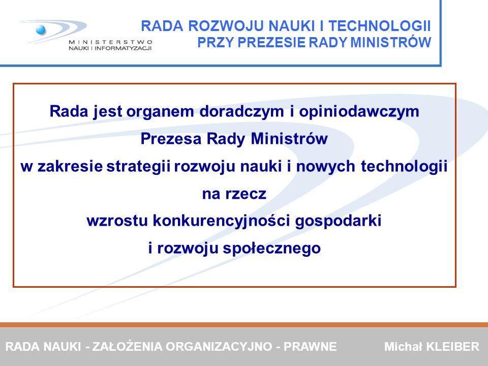 Rada jest organem doradczym i opiniodawczym Prezesa Rady Ministrów w zakresie strategii rozwoju nauki i nowych technologii na rzecz wzrostu konkurency