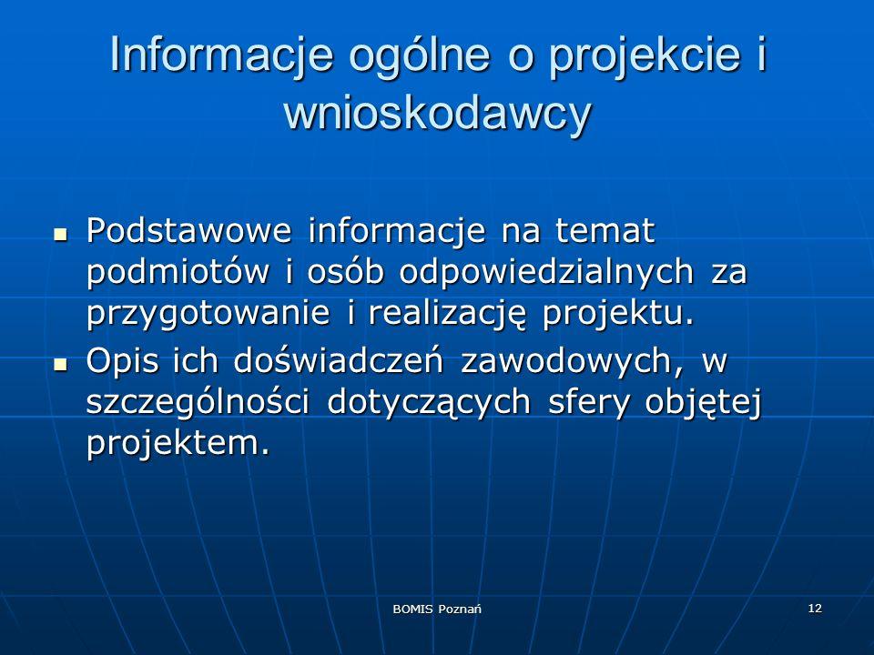 BOMIS Poznań 12 Informacje ogólne o projekcie i wnioskodawcy Podstawowe informacje na temat podmiotów i osób odpowiedzialnych za przygotowanie i reali