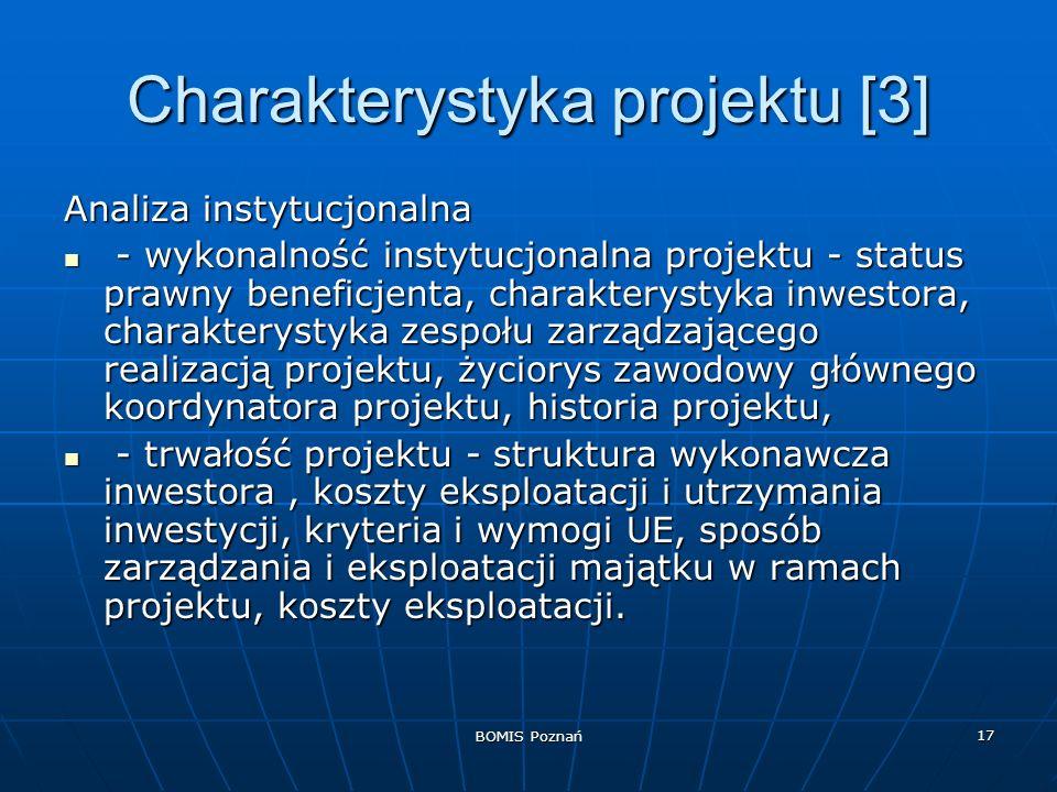 BOMIS Poznań 17 Charakterystyka projektu [3] Analiza instytucjonalna - wykonalność instytucjonalna projektu - status prawny beneficjenta, charakteryst