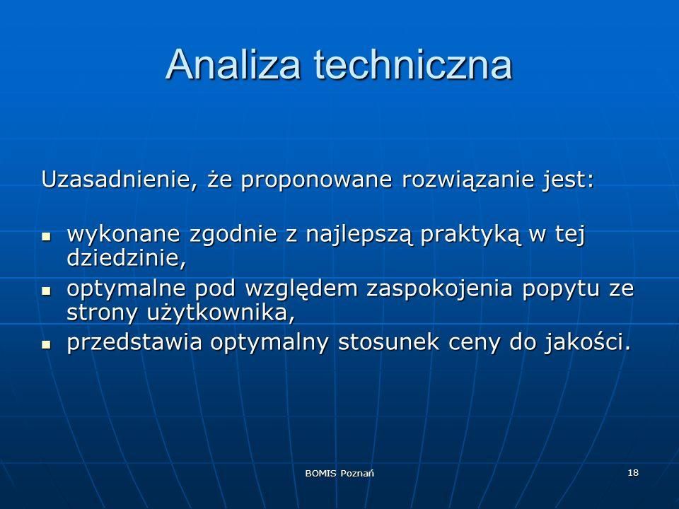 BOMIS Poznań 18 Analiza techniczna Uzasadnienie, że proponowane rozwiązanie jest: wykonane zgodnie z najlepszą praktyką w tej dziedzinie, wykonane zgo