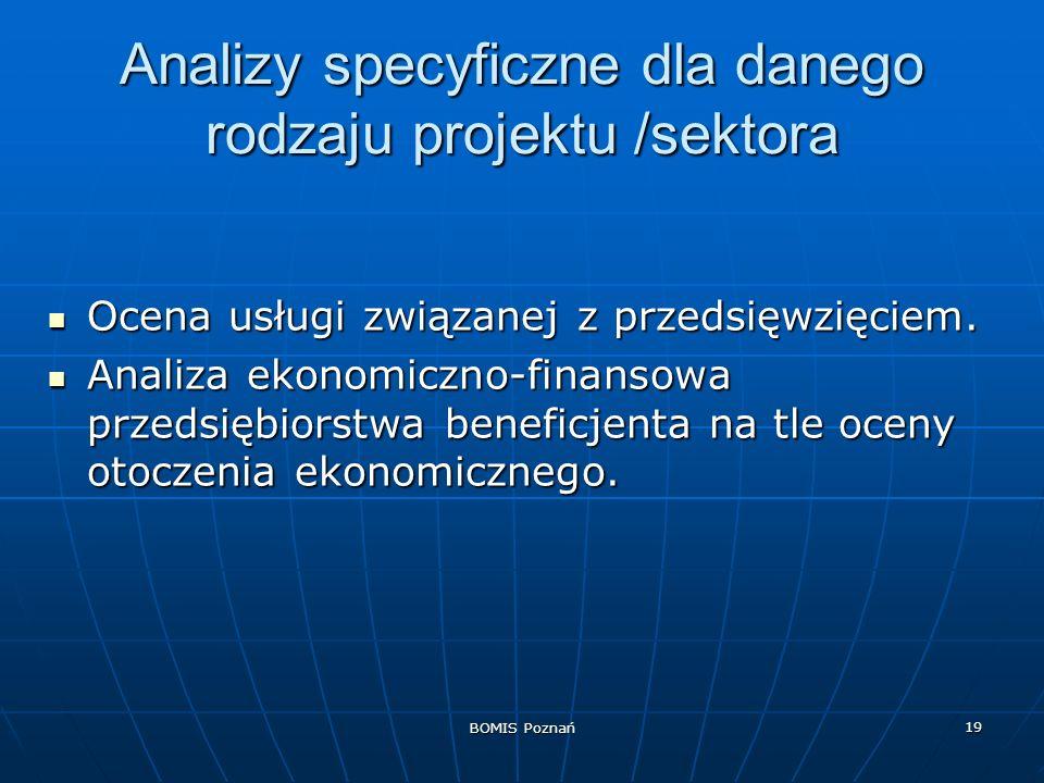 BOMIS Poznań 19 Analizy specyficzne dla danego rodzaju projektu /sektora Ocena usługi związanej z przedsięwzięciem. Ocena usługi związanej z przedsięw