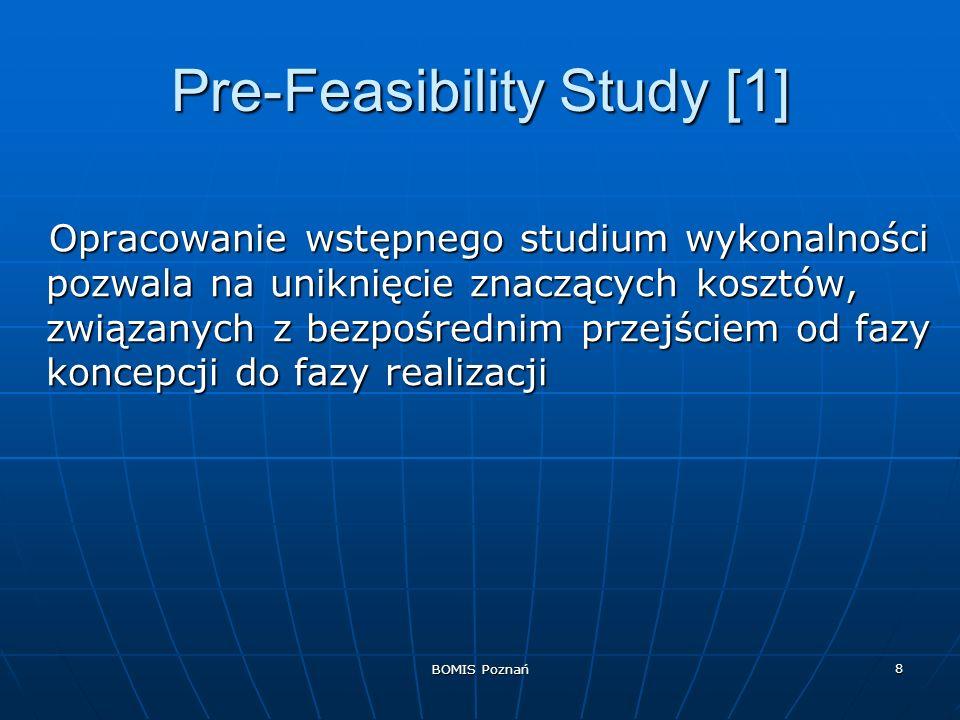 BOMIS Poznań 8 Pre-Feasibility Study [1] Opracowanie wstępnego studium wykonalności pozwala na uniknięcie znaczących kosztów, związanych z bezpośredni